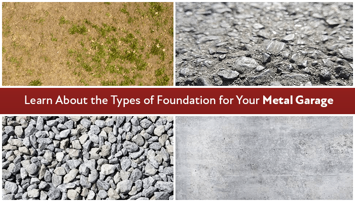 Learn About the Types of Foundation for Your Metal Garage