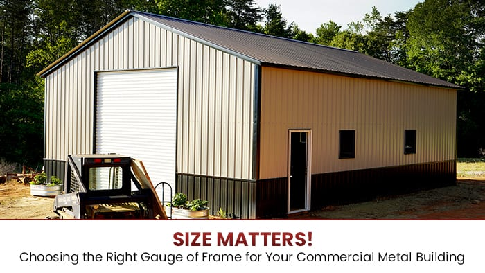 Size Matters! Choosing the Right Gauge of Frame for Your Commercial Metal Building