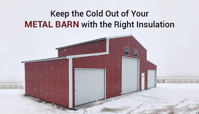 Keep the Cold Out of Your Metal Barn with the Right Insulation