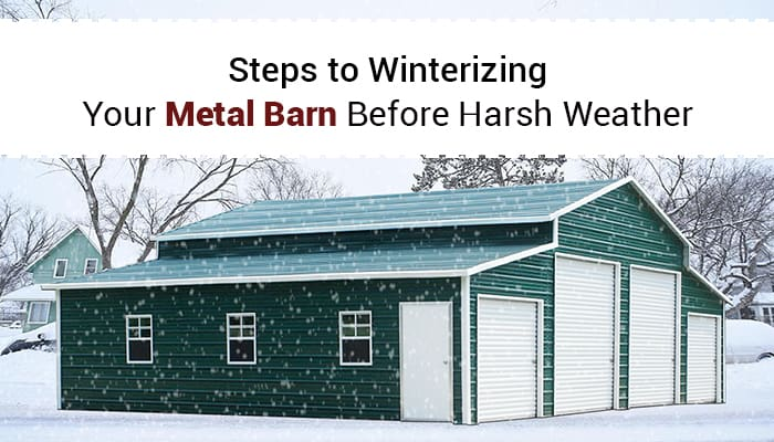 Steps to Winterizing Your Metal Barn Before Harsh Weather