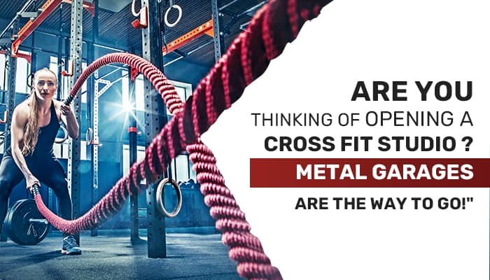 Are You Thinking of Opening a Cross-fit Studio? Metal Garages are the Way to Go!