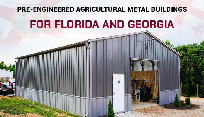 Pre-Engineered Agricultural Metal Buildings for Florida and Georgia