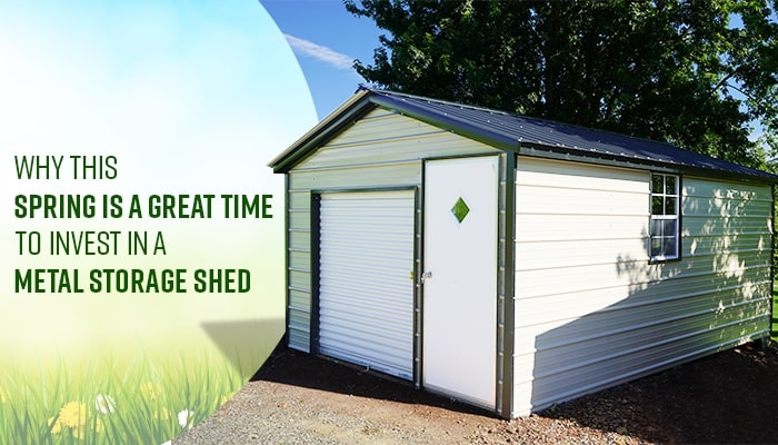 Why This Spring Is A Great Time To Invest In A Metal Storage Shed