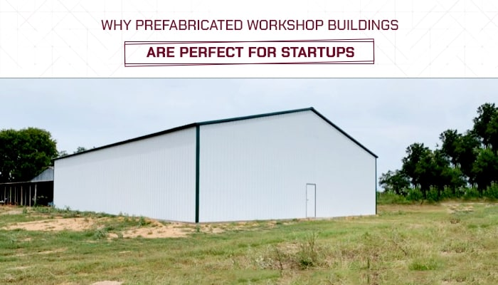 Why Prefabricated Workshop Buildings are Perfect for Startups