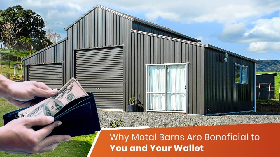 Why Metal Barns Are Beneficial to You and Your Wallet