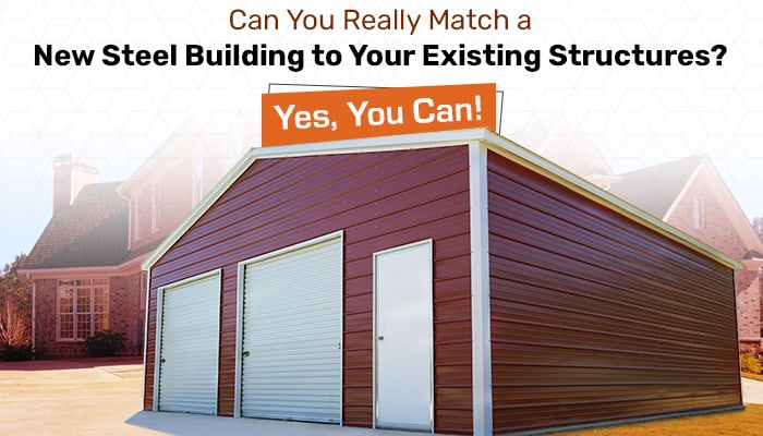 Can You Really Match a New Steel Building to Your Existing Structures? Yes, You Can!