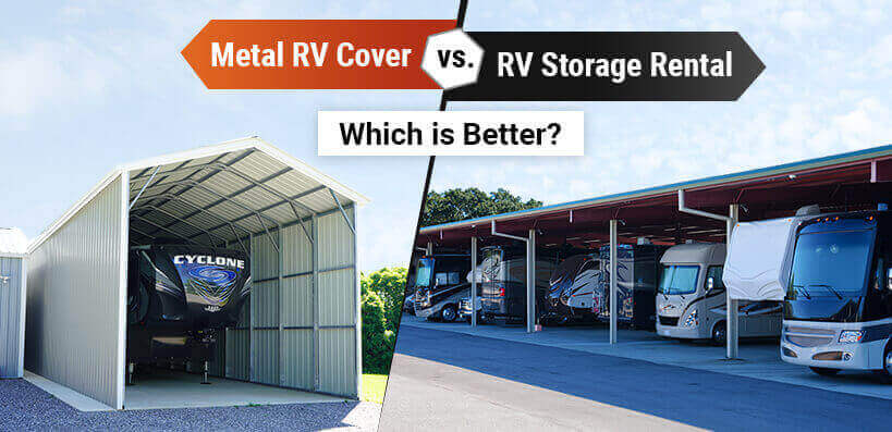 Metal RV Cover vs. RV Storage Rental: Which is Better?