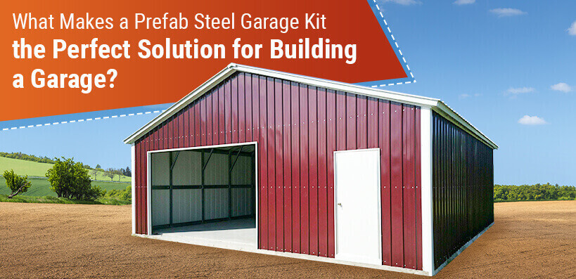 What Makes a Prefab Steel Garage Kit the Perfect Solution for Building a Garage?