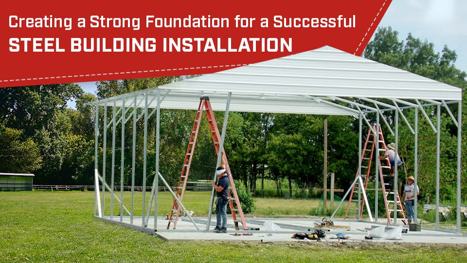 Creating a Strong Foundation for a Successful Steel Building Installation