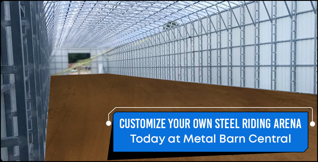 Customize Your Own Steel Riding Arena Today at Metal Barn Central