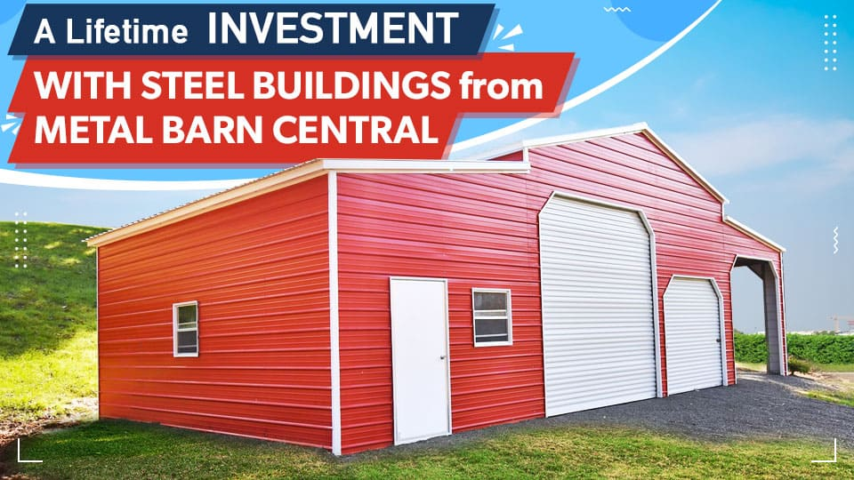 A Lifetime Investment with Steel Buildings from Metal Barn Central