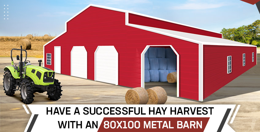 Have a Successful Hay Harvest with an 80x100 Metal Barn